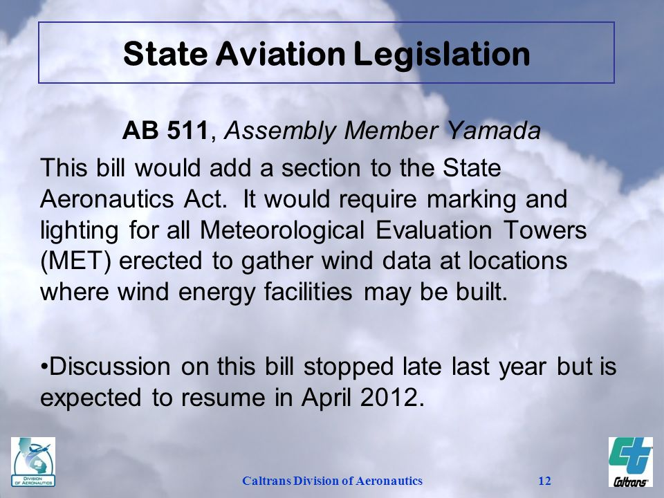 Caltrans Division of Aeronautics12 AB 511, Assembly Member Yamada This bill would add a section to the State Aeronautics Act.
