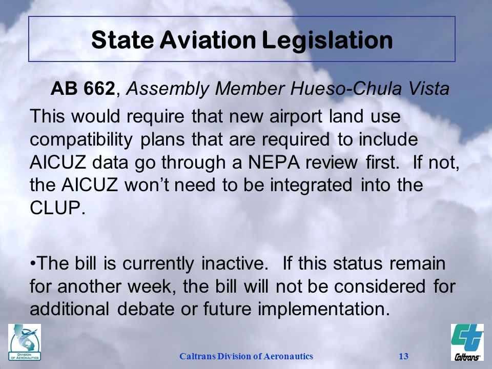 Caltrans Division of Aeronautics13 AB 662, Assembly Member Hueso-Chula Vista This would require that new airport land use compatibility plans that are required to include AICUZ data go through a NEPA review first.
