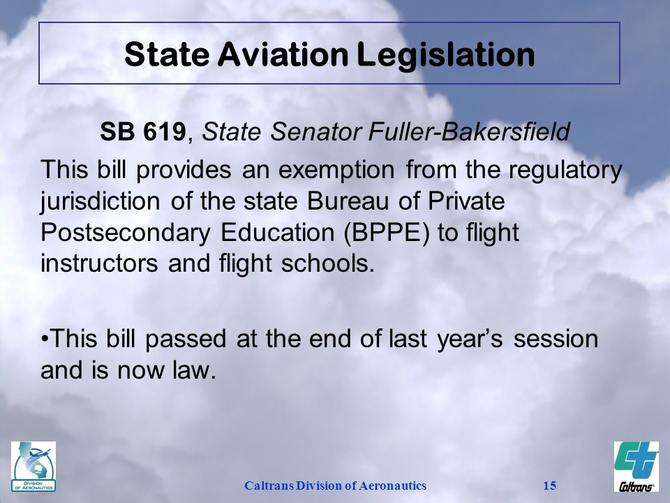 Caltrans Division of Aeronautics15 SB 619, State Senator Fuller-Bakersfield This bill provides an exemption from the regulatory jurisdiction of the st