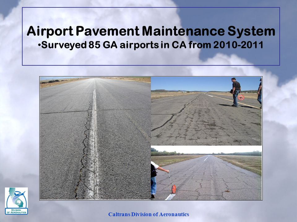 Caltrans Division of Aeronautics Airport Pavement Maintenance System Surveyed 85 GA airports in CA from 2010-2011