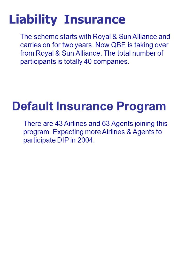 Liability Insurance The scheme starts with Royal & Sun Alliance and carries on for two years.