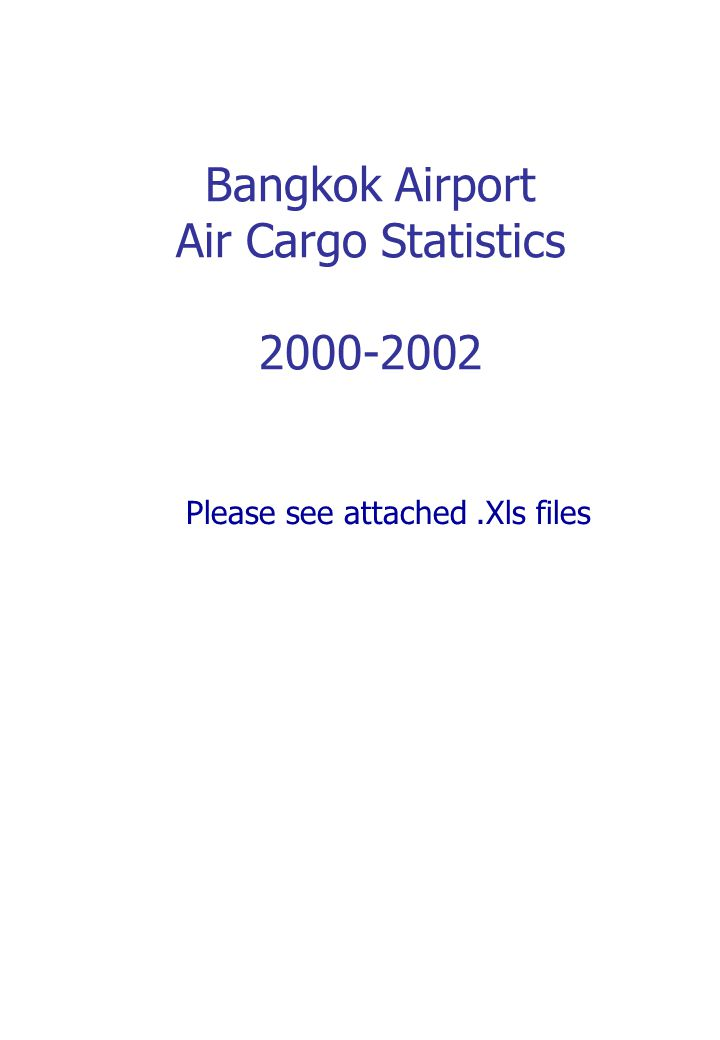 Bangkok Airport Air Cargo Statistics 2000-2002 Please see attached.Xls files