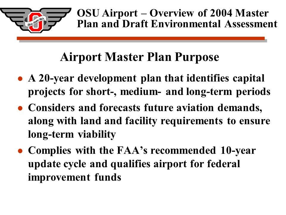 OSU Airport – Overview of 2004 Master Plan and Draft Environmental Assessment Based Aircraft (Historical & Projected) YearJetsTotal 1976--200 1980--253 1990 12282 1995 --221 2000 19233 2003 19230 2008 25280 2023 41340