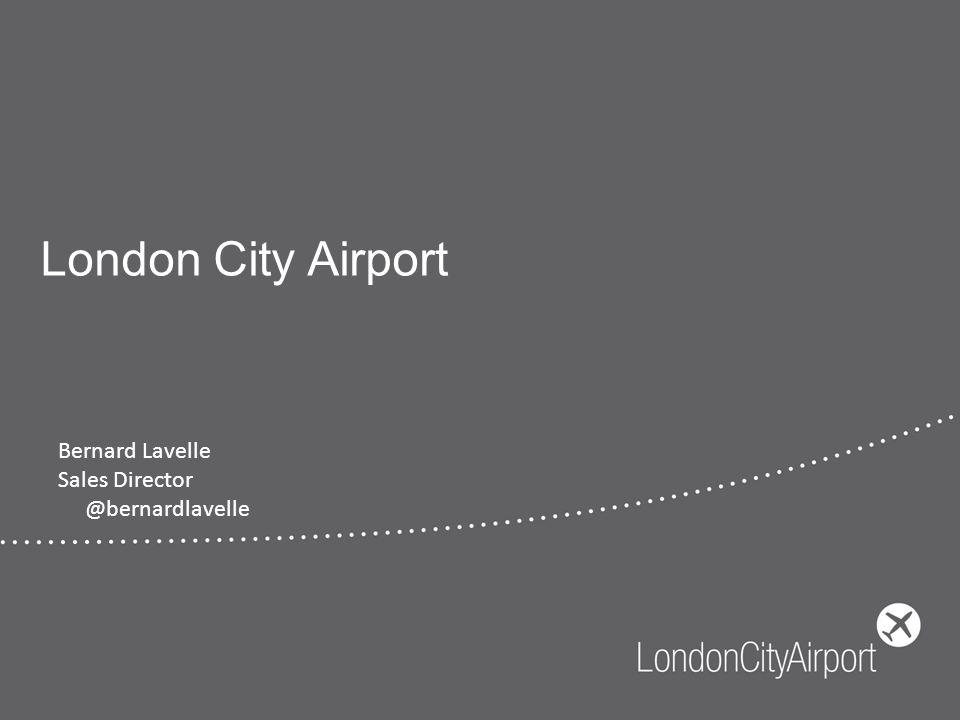 London City Airport Bernard Lavelle Sales Director @bernardlavelle