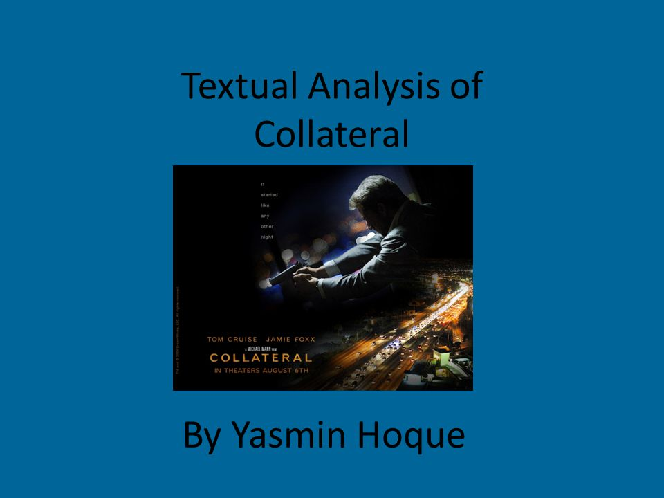 Textual Analysis of Collateral By Yasmin Hoque