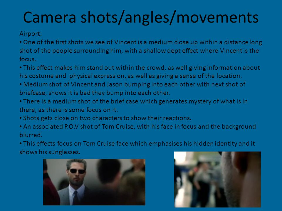 Camera shots/angles/movements Airport: One of the first shots we see of Vincent is a medium close up within a distance long shot of the people surrounding him, with a shallow dept effect where Vincent is the focus.