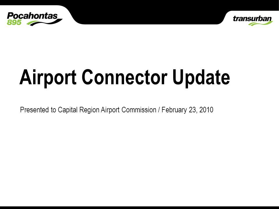 Place classification here Slide 1 Type classification here Airport Connector Update Presented to Capital Region Airport Commission / February 23, 2010