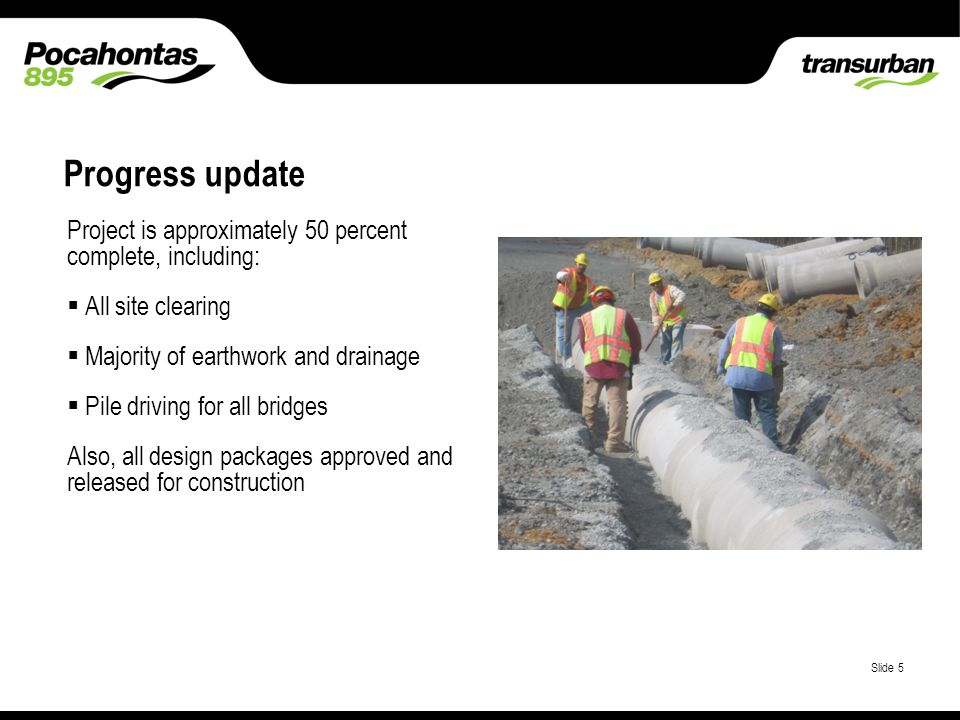 Place classification here Progress update Project is approximately 50 percent complete, including: All site clearing Majority of earthwork and drainage Pile driving for all bridges Also, all design packages approved and released for construction Slide 5
