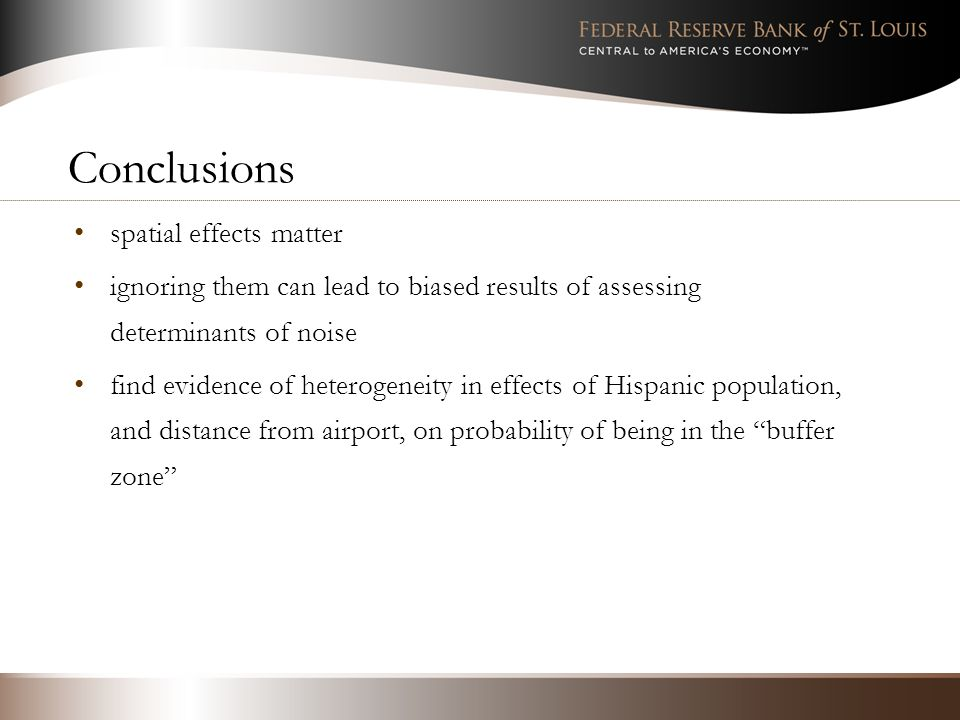Conclusions spatial effects matter ignoring them can lead to biased results of assessing determinants of noise find evidence of heterogeneity in effects of Hispanic population, and distance from airport, on probability of being in the buffer zone