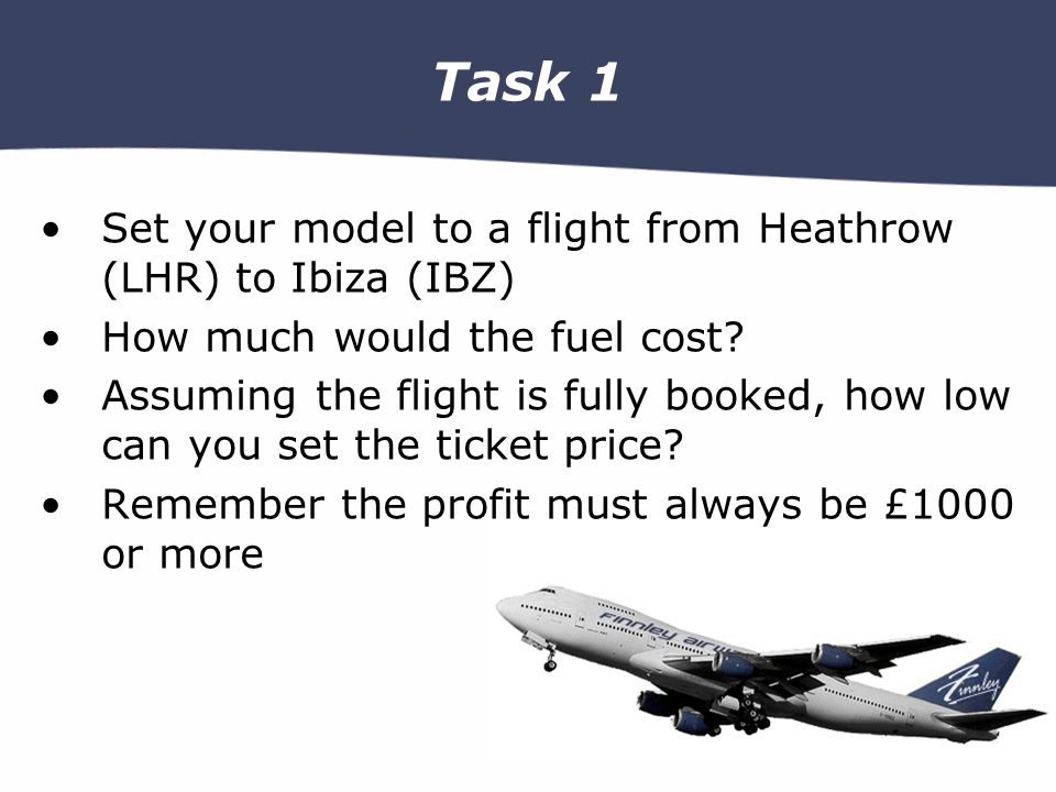 Task 1 Set your model to a flight from Heathrow (LHR) to Ibiza (IBZ) How much would the fuel cost.