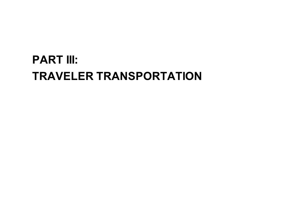 PART III: TRAVELER TRANSPORTATION