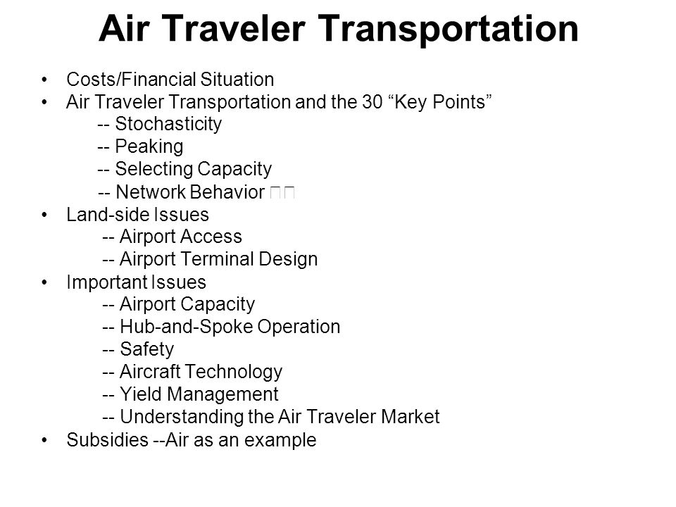 Air Traveler Transportation Costs/Financial Situation Air Traveler Transportation and the 30 Key Points -- Stochasticity -- Peaking -- Selecting Capac