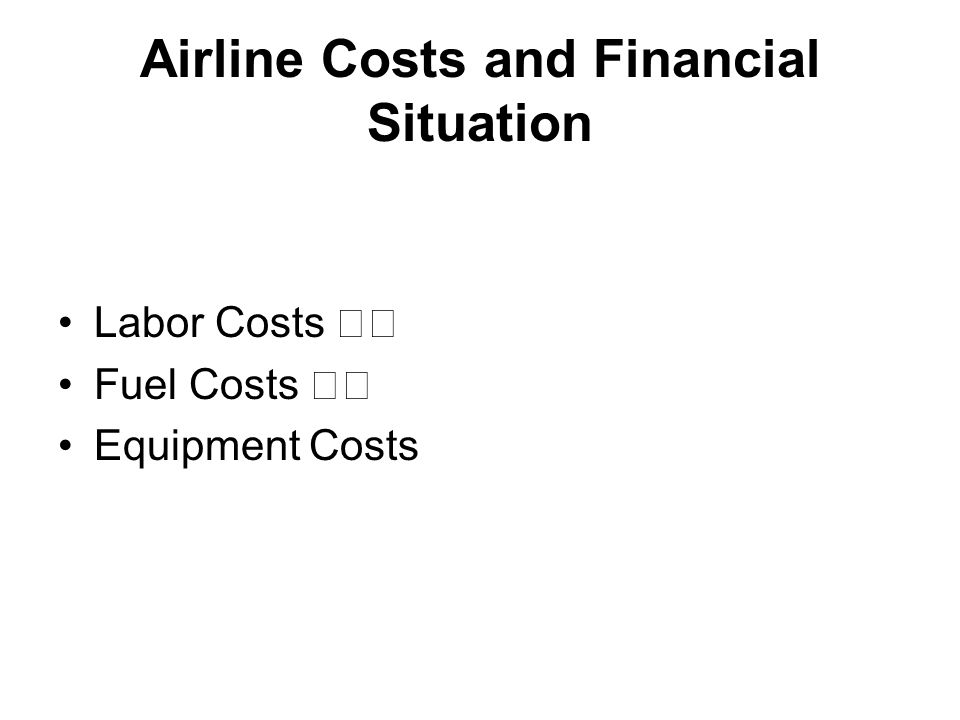 Airline Costs and Financial Situation Labor Costs Fuel Costs Equipment Costs
