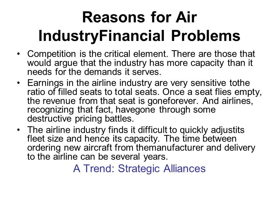 Reasons for Air IndustryFinancial Problems Competition is the critical element. There are those that would argue that the industry has more capacity t