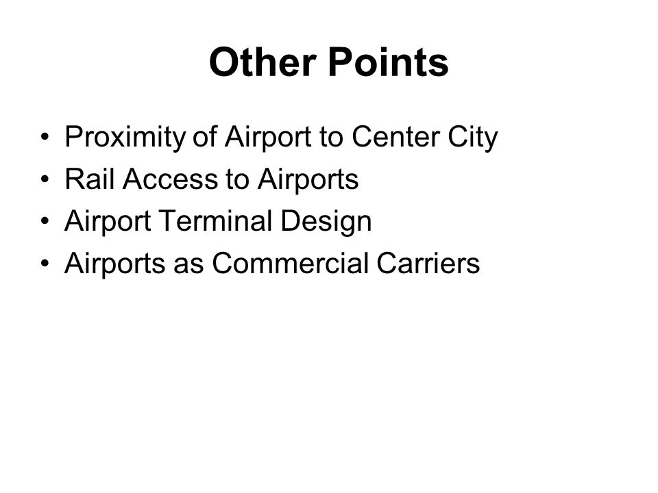 Other Points Proximity of Airport to Center City Rail Access to Airports Airport Terminal Design Airports as Commercial Carriers