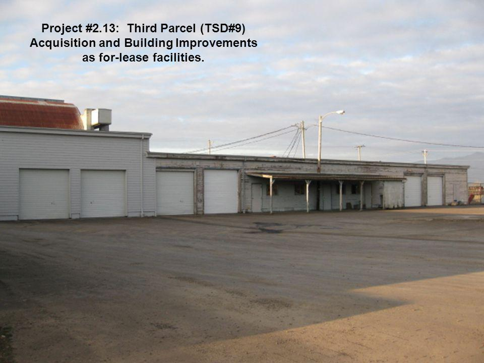 Project #2.13: Third Parcel (TSD#9) Acquisition and Building Improvements as for-lease facilities.