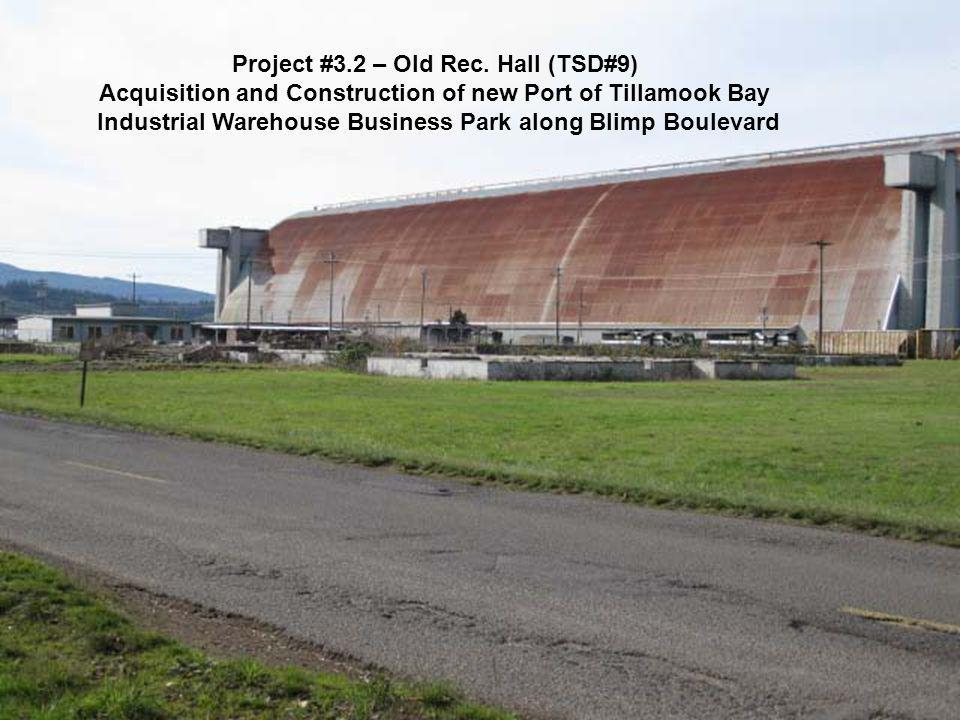 Project #3.2 – Old Rec. Hall (TSD#9) Acquisition and Construction of new Port of Tillamook Bay Industrial Warehouse Business Park along Blimp Boulevar