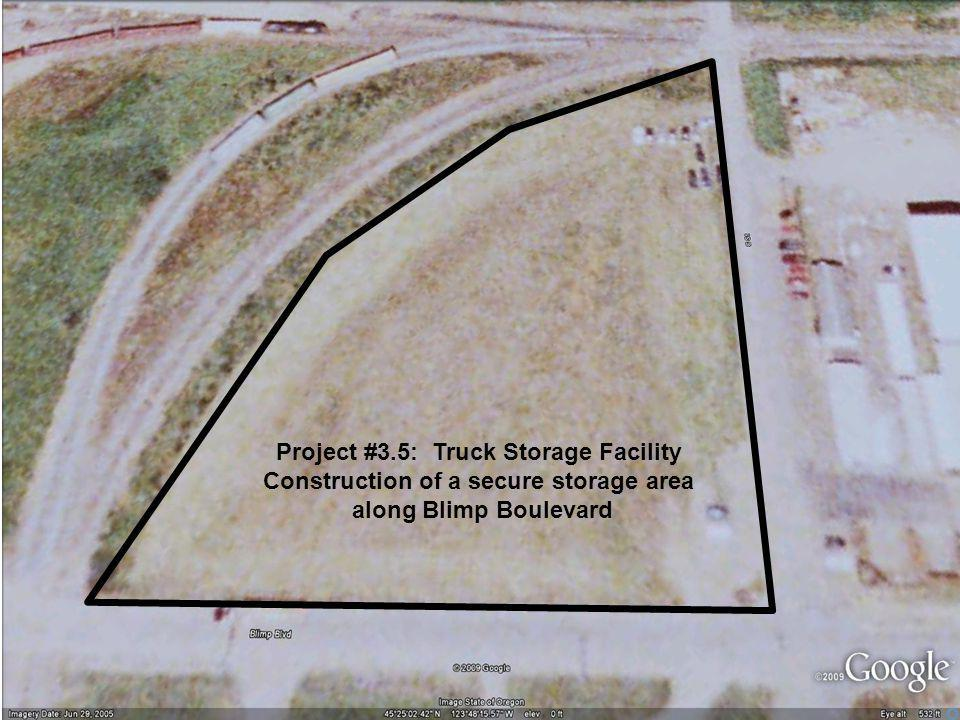 Project #3.5: Truck Storage Facility Construction of a secure storage area along Blimp Boulevard