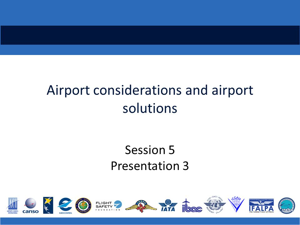 Airport considerations and airport solutions Session 5 Presentation 3