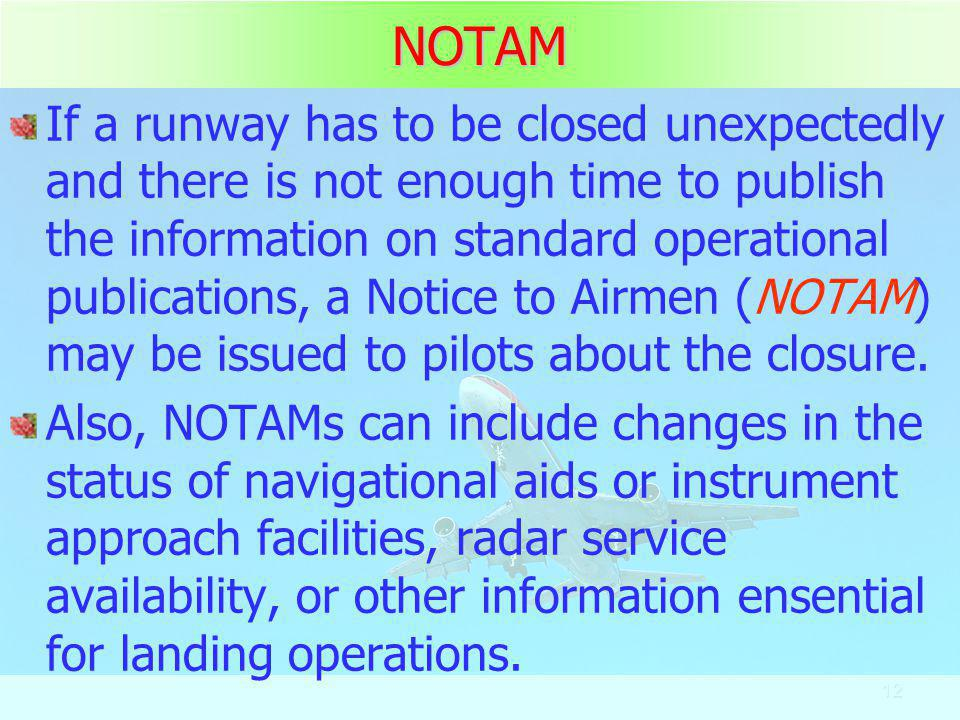12NOTAM If a runway has to be closed unexpectedly and there is not enough time to publish the information on standard operational publications, a Noti
