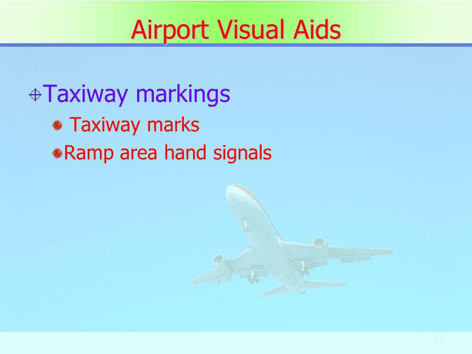 13 Airport Visual Aids Taxiway markings Taxiway marks Ramp area hand signals