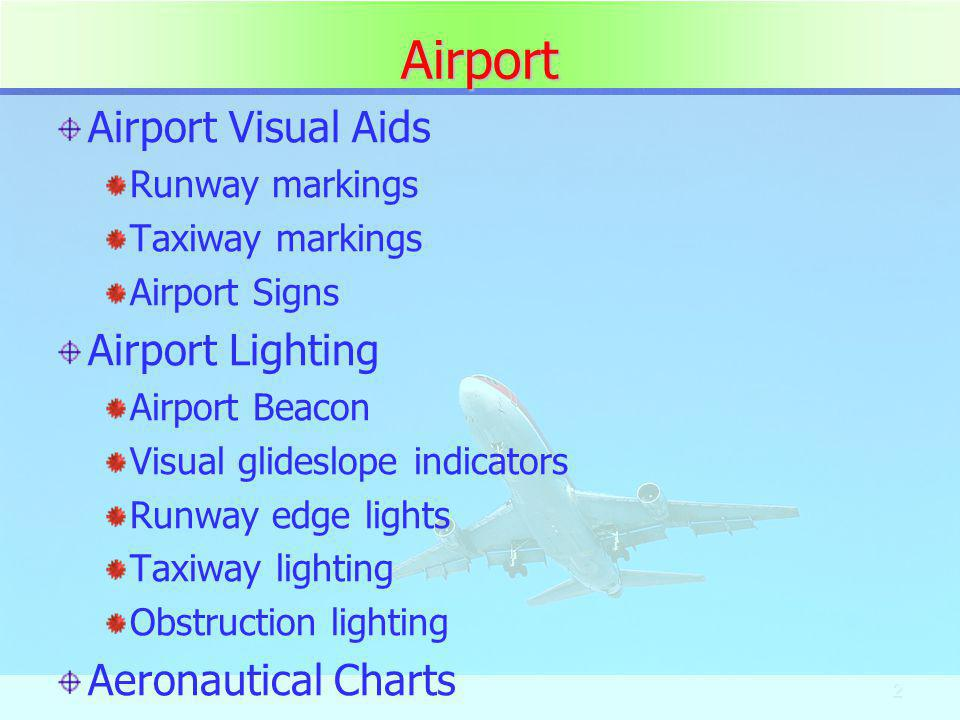2 Airport Airport Visual Aids Runway markings Taxiway markings Airport Signs Airport Lighting Airport Beacon Visual glideslope indicators Runway edge