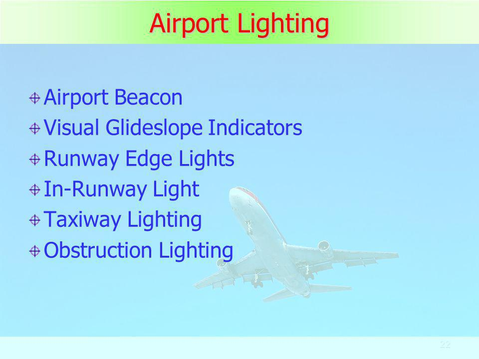 22 Airport Lighting Airport Beacon Visual Glideslope Indicators Runway Edge Lights In-Runway Light Taxiway Lighting Obstruction Lighting