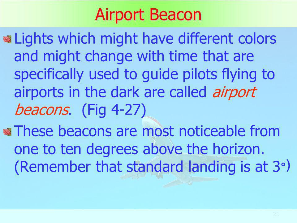 23 Airport Beacon Lights which might have different colors and might change with time that are specifically used to guide pilots flying to airports in