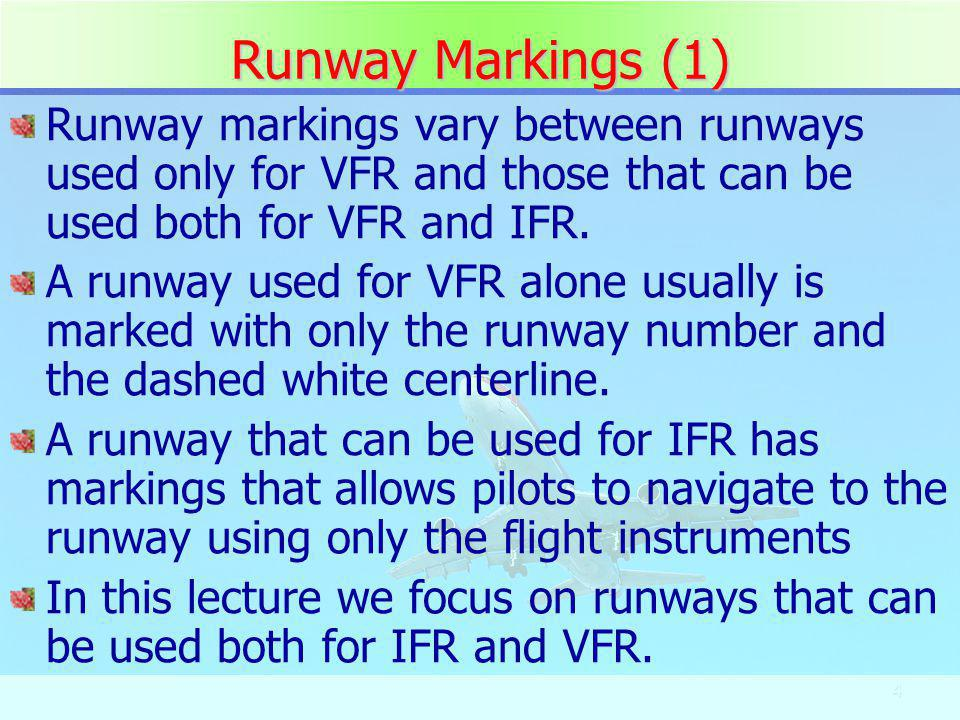4 Runway Markings (1) Runway markings vary between runways used only for VFR and those that can be used both for VFR and IFR. A runway used for VFR al