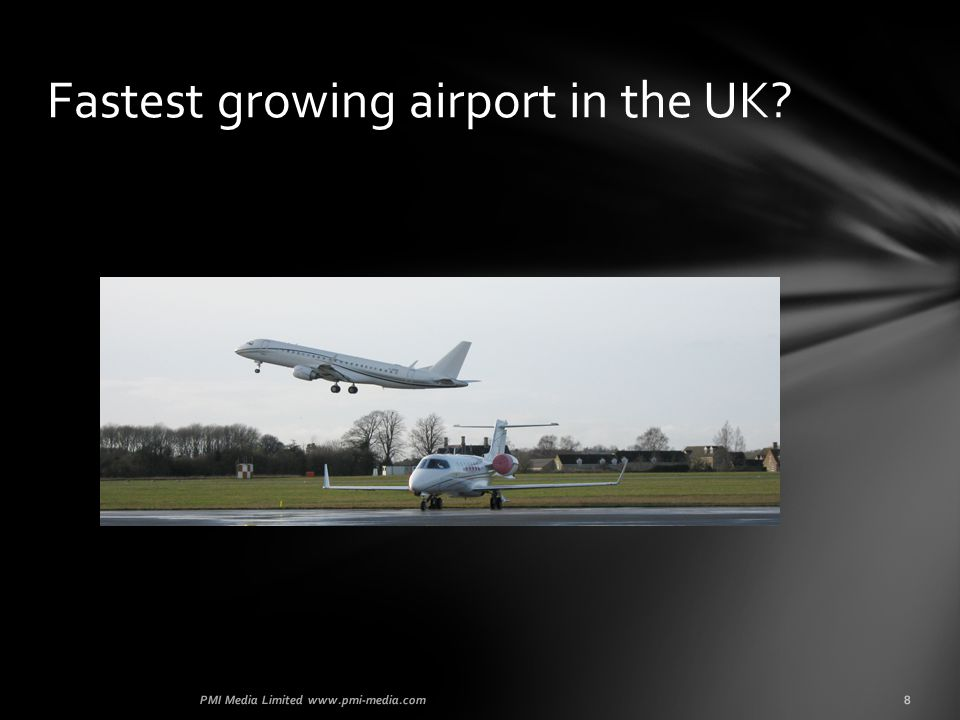 8PMI Media Limited www.pmi-media.com Fastest growing airport in the UK?