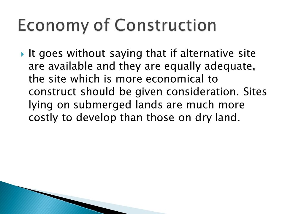 It goes without saying that if alternative site are available and they are equally adequate, the site which is more economical to construct should be