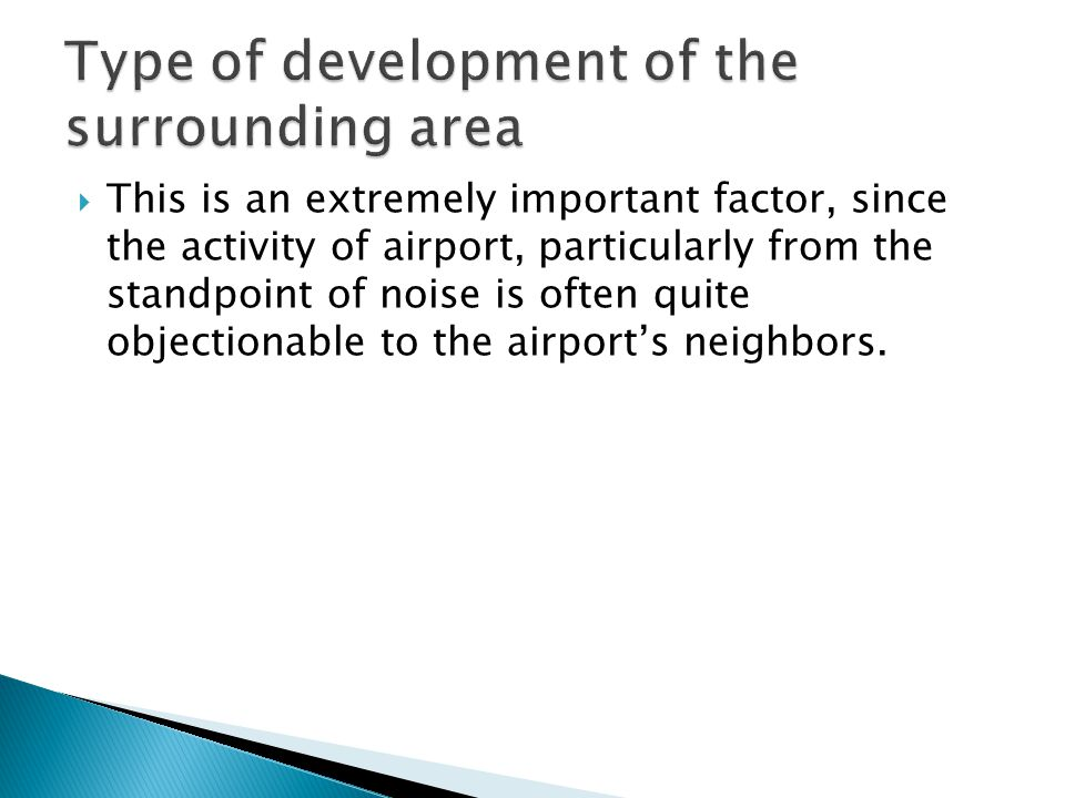 This is an extremely important factor, since the activity of airport, particularly from the standpoint of noise is often quite objectionable to the ai
