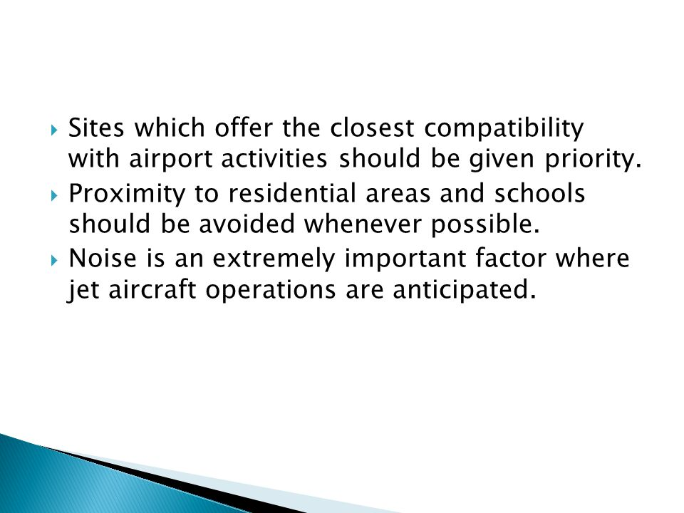 Sites which offer the closest compatibility with airport activities should be given priority. Proximity to residential areas and schools should be avo