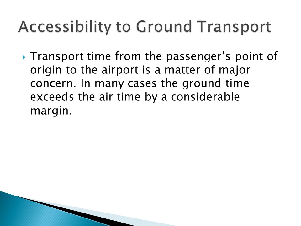 Transport time from the passengers point of origin to the airport is a matter of major concern.