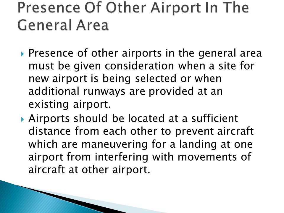 Presence of other airports in the general area must be given consideration when a site for new airport is being selected or when additional runways are provided at an existing airport.