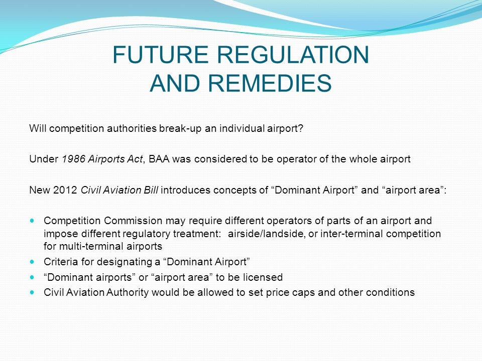 FUTURE REGULATION AND REMEDIES Will competition authorities break-up an individual airport.