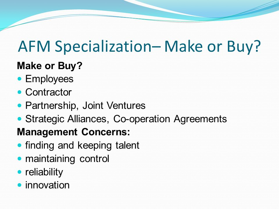 AFM Specialization– Make or Buy. Make or Buy.