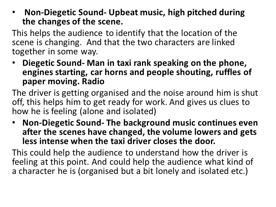 Non-Diegetic Sound- Upbeat music, high pitched during the changes of the scene. This helps the audience to identify that the location of the scene is