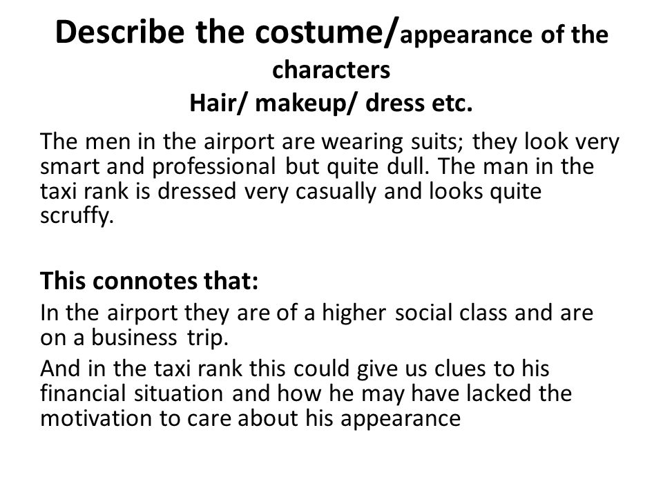 Describe the costume/ appearance of the characters Hair/ makeup/ dress etc. The men in the airport are wearing suits; they look very smart and profess