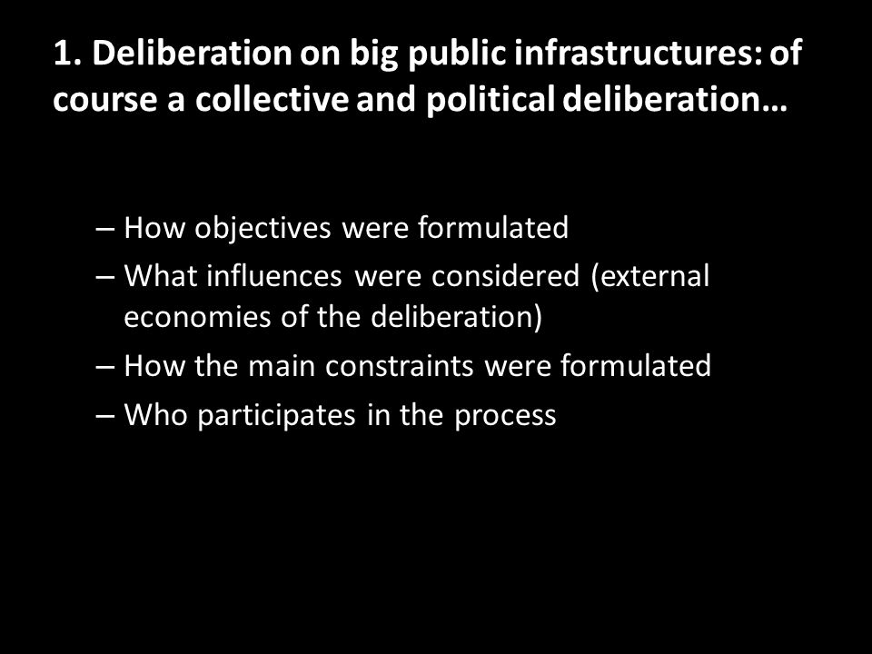 1. Deliberation on big public infrastructures: of course a collective and political deliberation… – How objectives were formulated – What influences w
