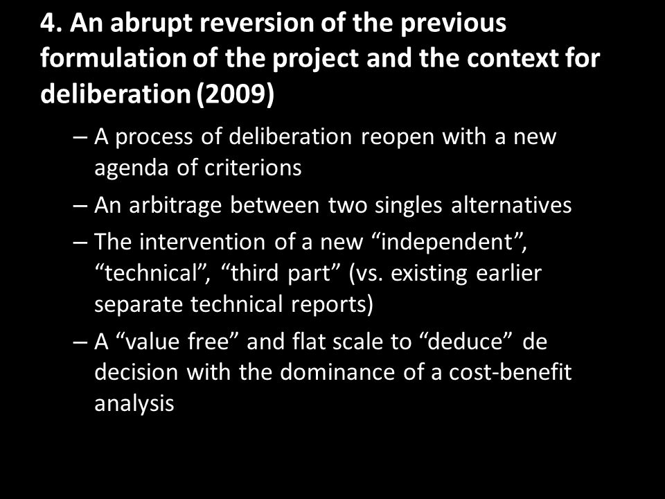 4. An abrupt reversion of the previous formulation of the project and the context for deliberation (2009) – A process of deliberation reopen with a ne