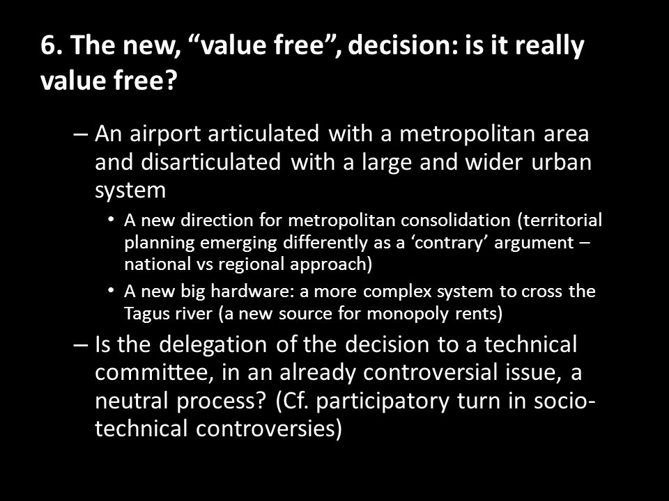 6. The new, value free, decision: is it really value free? – An airport articulated with a metropolitan area and disarticulated with a large and wider