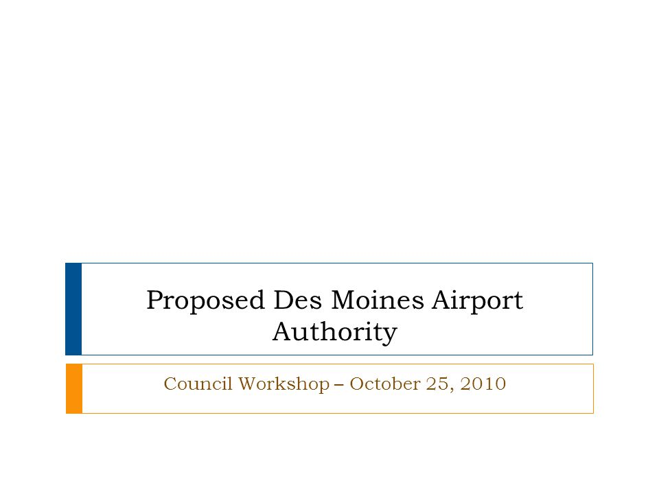 Proposed Des Moines Airport Authority Council Workshop – October 25, 2010