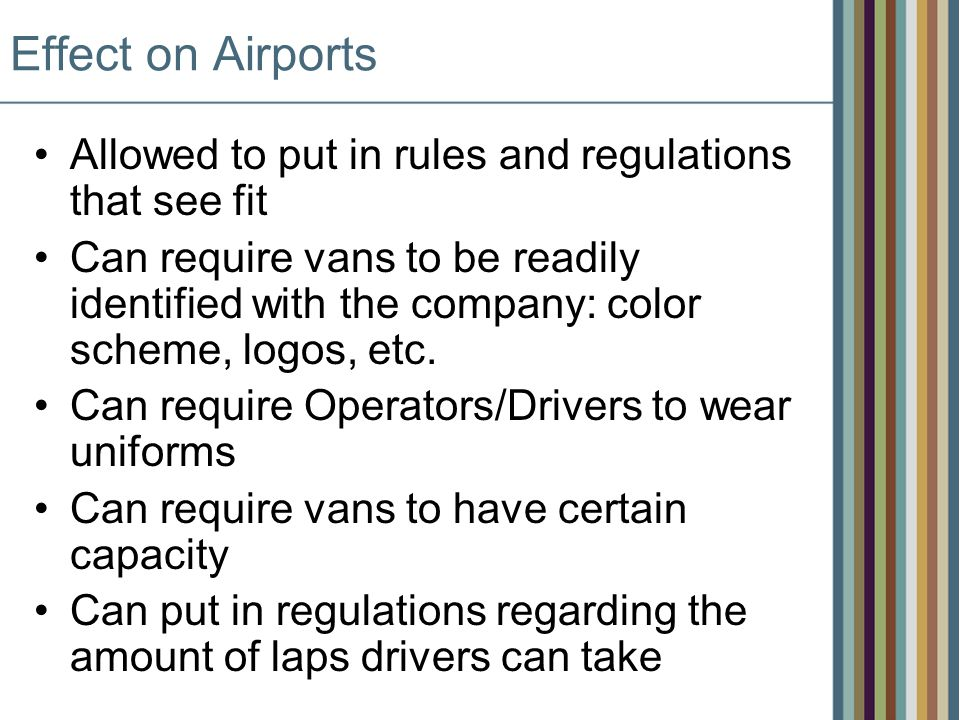 Effect on Airports Allowed to put in rules and regulations that see fit Can require vans to be readily identified with the company: color scheme, logos, etc.