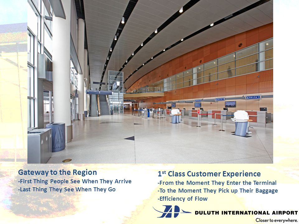 Gateway to the Region -First Thing People See When They Arrive -Last Thing They See When They Go 1 st Class Customer Experience -From the Moment They