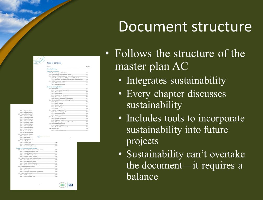 Document structure Follows the structure of the master plan AC Integrates sustainability Every chapter discusses sustainability Includes tools to incorporate sustainability into future projects Sustainability cant overtake the documentit requires a balance