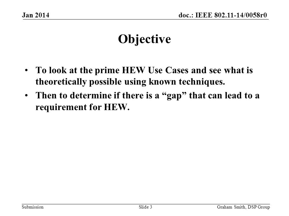 doc.: IEEE 802.11-14/0058r0 Submission To look at the prime HEW Use Cases and see what is theoretically possible using known techniques.