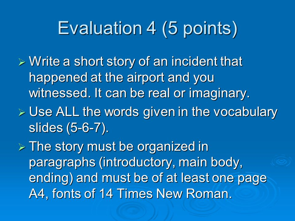 Evaluation 4 (5 points) Write a short story of an incident that happened at the airport and you witnessed. It can be real or imaginary. Write a short