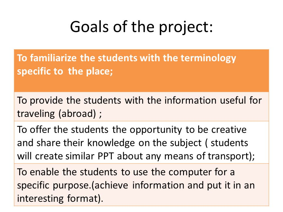 Goals of the project: To familiarize the students with the terminology specific to the place; To provide the students with the information useful for