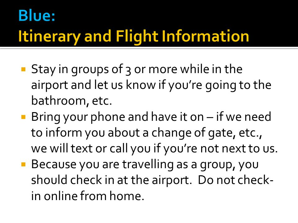 Stay in groups of 3 or more while in the airport and let us know if youre going to the bathroom, etc.